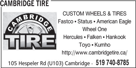 Cambridge Tire (519-740-8785) - Display Ad - Wheel One Hercules   Falken   Hankook Toyo   Kumho http://www.cambridgetire.ca/ 519 740-8785 CAMBRIDGE TIRE CUSTOM WHEELS & TIRES Fastco   Status   American Eagle 105 Hespeler Rd (U103) Cambridge -