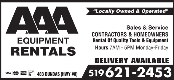 AAA Equipment Rentals & Sales (519-621-2453) - Display Ad - Locally Owned & Operated Sales & Service CONTRACTORS & HOMEOWNERS Rental Of Quality Tools & Equipment Hours 7AM - 5PM Monday-Friday DELIVERY AVAILABLE 483 DUNDAS (HWY #8) 519 621-2453