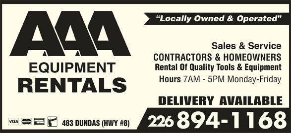 AAA Equipment Rentals & Sales (519-621-2453) - Display Ad - Locally Owned & Operated Sales & Service CONTRACTORS & HOMEOWNERS Rental Of Quality Tools & Equipment Hours 7AM - 5PM Monday-Friday DELIVERY AVAILABLE 483 DUNDAS (HWY #8) 226 894-1168