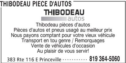 Thibodeau Pièce d'Autos (819-364-5060) - Annonce illustrée======= - Transport en tou genre / Remorquages Vente de véhicules d'occasion Au plaisir de vous servir! ----------- 819 364-5060 383 Rte 116 E Princeville Thibodeau pièces d'autos Pièces d'autos et pneus usagé au meilleur prix Nous payons comptant pour votre vieux véhicule THIBODEAU PIECE D'AUTOS