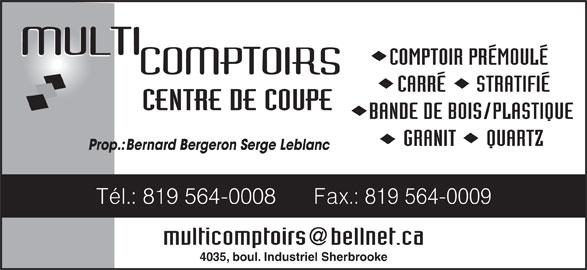 Multi Comptoirs (819-564-0008) - Annonce illustrée======= - COMPTOIR PRÉMOULÉ CARRÉ      STRATIFIÉ CENTRE DE COUPE BANDE DE BOIS/PLASTIQUE GRANIT      QUARTZ Prop.:Bernard Bergeron Serge Leblanc Tél.: 819 564-0008      Fax.: 819 564-0009 multicomptoirs bellnet.ca 4035, boul. Industriel Sherbrooke