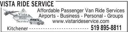 Vista Ride Service (519-895-8811) - Display Ad - VISTA RIDE SERVICE Affordable Passenger Van Ride Services Airports - Business - Personal - Groups www.vistarideservice.com -------------------------- 519 895-8811 Kitchener