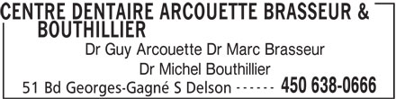 Gestion Arcouette Brasseur Inc (450-638-0666) - Display Ad - CENTRE DENTAIRE ARCOUETTE BRASSEUR & BOUTHILLIER Dr Guy Arcouette Dr Marc Brasseur Dr Michel Bouthillier ------ 450 638-0666 51 Bd Georges-Gagné S Delson
