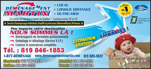 Déménagement Martin Inc (819-846-1853) - Annonce illustrée======= - LOCAL LONGUE DISTANCE OUTRE-MER Sherbrooke 819 846-1853 Montréal 514 875-2229 Québec 418 651-2229 Toronto 1 877 336-3624