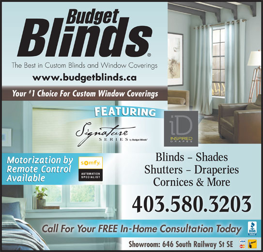 Budget Blinds (403-580-3203) - Display Ad - Shutters - Draperies Cornices & More 403.580.3203 Call For Your FREE In-Home Consultation Today Showroom: 646 South Railway St SE The Best in Custom Blinds and Window Coverings www.budgetblinds.ca Your 1 Choice For Custom Window Coverings Ddl((Ddl((`4),(`4),(`*u)(Ddl((Ddl((Ddo*(`4),(`4)+(Ddl((Ddl((Ddl((`4),(`4),(`*u Blinds - Shades Shutters - Draperies Cornices & More 403.580.3203 Call For Your FREE In-Home Consultation Today Showroom: 646 South Railway St SE The Best in Custom Blinds and Window Coverings www.budgetblinds.ca Your 1 Choice For Custom Window Coverings Ddl((Ddl((`4),(`4),(`*u)(Ddl((Ddl((Ddo*(`4),(`4)+(Ddl((Ddl((Ddl((`4),(`4),(`*u Blinds - Shades