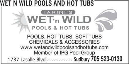 Wet N Wild Pools and Hot Tubs (705-523-0130) - Display Ad - WET N WILD POOLS AND HOT TUBS POOLS, HOT TUBS, SOFTTUBS CHEMICALS & ACCESSORIES www.wetandwildpoolsandhottubs.com Member of IPG Pool Group Sudbury 705 523-0130 1737 Lasalle Blvd -----------