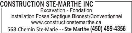 Construction Ste-Marthe Inc (450-459-4356) - Display Ad - CONSTRUCTION STE-MARTHE INC Excavation - Fondation Installation Fosse Septique Bionest/Conventionnel www.constructionstemarthe.ca -- Ste Marthe (450) 459-4356 568 Chemin Ste-Marie CONSTRUCTION STE-MARTHE INC Excavation - Fondation Installation Fosse Septique Bionest/Conventionnel www.constructionstemarthe.ca -- Ste Marthe (450) 459-4356 568 Chemin Ste-Marie