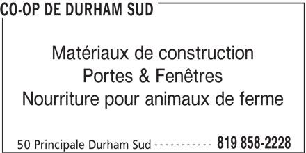Co-Op de Durham Sud (819-858-2228) - Annonce illustrée======= - CO-OP DE DURHAM SUD Matériaux de construction Portes & Fenêtres Nourriture pour animaux de ferme ----------- 819 858-2228 50 Principale Durham Sud