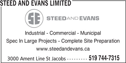 Steed and Evans Limited (519-744-7315) - Display Ad - 3000 Ament Line St Jacobs --------- STEED AND EVANS LIMITED Industrial - Commercial - Municipal Spec In Large Projects - Complete Site Preparation www.steedandevans.ca 519 744-7315 3000 Ament Line St Jacobs --------- STEED AND EVANS LIMITED Industrial - Commercial - Municipal Spec In Large Projects - Complete Site Preparation www.steedandevans.ca 519 744-7315