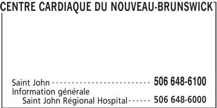 Centre Cardiaque Du Nouveau-Brunswick (506-648-6100) - Annonce illustrée======= - CENTRE CARDIAQUE DU NOUVEAU-BRUNSWICK ------------------------- 506 648-6100 Saint John Information générale 506 648-6000 ------ Saint John Régional Hospital CENTRE CARDIAQUE DU NOUVEAU-BRUNSWICK ------------------------- 506 648-6100 Saint John Information générale 506 648-6000 ------ Saint John Régional Hospital