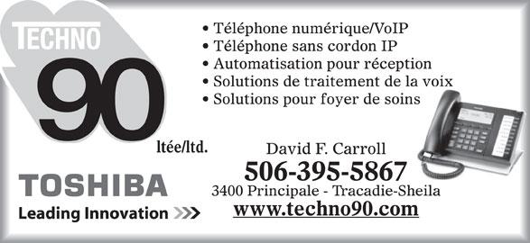 Techno 90 Ltée/LTD (506-395-5867) - Annonce illustrée======= - Téléphone numérique/VoIP Téléphone sans cordon IP Automatisation pour réception Solutions de traitement de la voix Solutions pour foyer de soins ltée/ltd. David F. Carroll 506-395-5867 3400 Principale - Tracadie-Sheila www.techno90.com