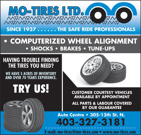 Mo-Tires Ltd (403-327-3181) - Display Ad - COMPUTERIZED WHEEL ALIGNMENT SHOCKS   BRAKES   TUNE-UPS HAVING TROUBLE FINDING THE TIRES YOU NEED? WE HAVE 5 ACRES OF INVENTORY AND OVER 70 YEARS EXPERIENCE. TRY US! CUSTOMER COURTESY VEHICLES AVAILABLE BY APPOINTMENT ALL PARTS & LABOUR COVERED BY OUR GUARANTEE Auto Centre   305-13th St. N. 403-327-3181