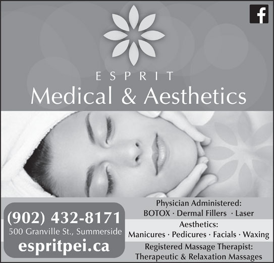 Esprit Medical Aesthetics (902-432-8171) - Display Ad - Medical & Aesthetics Physician Administered: BOTOX · Dermal Fillers  · Laser (902) 432-8171 Aesthetics: 500 Granville St., Summerside Manicures · Pedicures · Facials · Waxing Registered Massage Therapist: espritpei.ca Therapeutic & Relaxation Massages ESPRIT