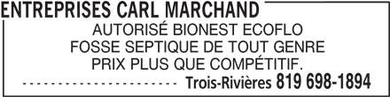 Entreprises Carl Marchand (819-698-1894) - Annonce illustrée======= - ENTREPRISES CARL MARCHAND AUTORISÉ BIONEST ECOFLO FOSSE SEPTIQUE DE TOUT GENRE PRIX PLUS QUE COMPÉTITIF. ---------------------- Trois-Rivières 819 698-1894