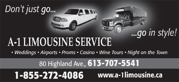 A-1 Limousine Service (613-968-7169) - Display Ad - Don't just go... ...go in style!...go in sty A-1 LIMOUSINE SERVICEERVICE Weddings   Airports   Proms   Casino   Wine Tours   Night on the Town  Casino   Wine Tours   Night on the Town 80 Highland Ave., 613-707-5541 www.a-1limousine.ca 1-855-272-4086