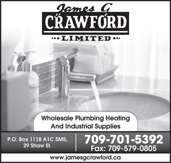 Crawford James G Ltd (709-579-4062) - Display Ad - Wholesale Plumbing Heating And Industrial Supplies P.O. Box 1118 A1C 5M5, 709-701-5392 29 Shaw St. Fax: 709-579-0805 www.jamesgcrawford.ca