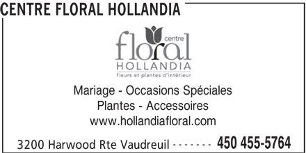 Centre Floral Hollandia (450-455-5764) - Annonce illustrée======= - CENTRE FLORAL HOLLANDIA Mariage - Occasions Spéciales Plantes - Accessoires www.hollandiafloral.com ------- 450 455-5764 3200 Harwood Rte Vaudreuil