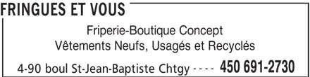 Fringues Et Vous (450-691-2730) - Annonce illustrée======= - FRINGUES ET VOUS Friperie-Boutique Concept Vêtements Neufs, Usagés et Recyclés ---- 450 691-2730 4-90 boul St-Jean-Baptiste Chtgy