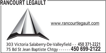 Rancourt Legault Joncas (450-699-2122) - Annonce illustrée======= - RANCOURT LEGAULT www.rancourtlegault.com 450 371-2221 303 Victoria Salaberry-De-Valleyfield - - 450 699-2122 75 Bd St Jean Baptiste Chtgy ------