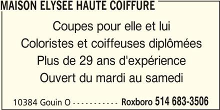 Maison Elysée Haute Coiffure (514-683-3506) - Annonce illustrée======= - MAISON ELYSEE HAUTE COIFFURE Coupes pour elle et lui Coloristes et coiffeuses diplômées Plus de 29 ans d'expérience Ouvert du mardi au samedi Roxboro 514 683-3506 10384 Gouin O -----------