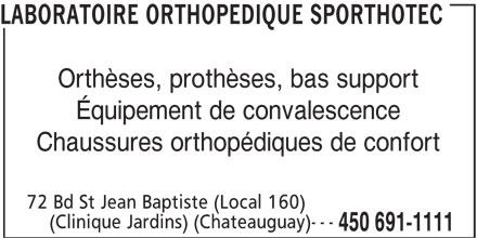 Laboratoire Orthopedique Sporthotec (450-691-1111) - Annonce illustrée======= - 450 691-1111 LABORATOIRE ORTHOPEDIQUE SPORTHOTEC Orthèses, prothèses, bas support Équipement de convalescence Chaussures orthopédiques de confort 72 Bd St Jean Baptiste (Local 160) (Clinique Jardins) (Chateauguay)---