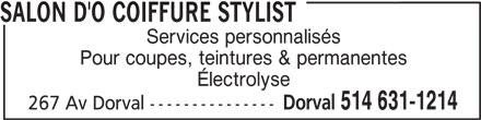 Salon D'O Coiffure Stylist (514-631-1214) - Annonce illustrée======= - SALON D'O COIFFURE STYLIST Services personnalisés Pour coupes, teintures & permanentes Électrolyse Dorval 514 631-1214 267 Av Dorval ---------------