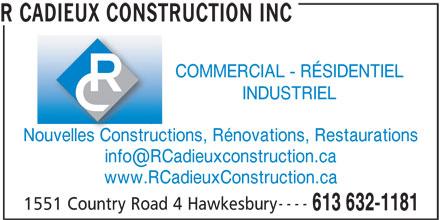 R. Cadieux Construction Inc. (613-632-1181) - Annonce illustrée======= - R CADIEUX CONSTRUCTION INC COMMERCIAL - RÉSIDENTIEL INDUSTRIEL Nouvelles Constructions, Rénovations, RestaurationsNouvelles Constructi www.RCadieuxConstruction.ca ---- 1551 Country Road 4 Hawkesbury 613 632-1181