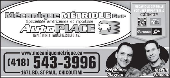 Garage Mécanique Métrique (418-543-3996) - Annonce illustrée======= - VOITURES IMPORTÉES & AMÉRICAINES www.mecaniquemetrique.ca (418) 543-3996 Stéphane Martin 1671 BD. ST-PAUL, CHICOUTIMI71  CHICOUTIMI Claveau MÉCANIQUE GÉNÉRALE