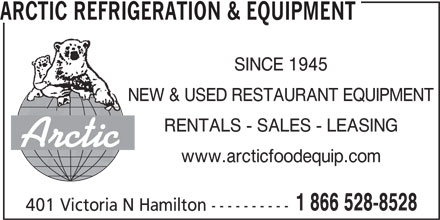 Arctic Refrigeration & Equipment (1-855-412-0163) - Display Ad - ARCTIC REFRIGERATION & EQUIPMENT SINCE 1945 NEW & USED RESTAURANT EQUIPMENT RENTALS - SALES - LEASING Arctic www.arcticfoodequip.com 1 866 528-8528 401 Victoria N Hamilton ----------