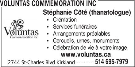 Voluntas Commemoration (514-695-7979) - Annonce illustrée======= - VOLUNTAS COMMEMORATION INC Stéphanie Côté (thanatologue) Crémation Services funéraires Arrangements préalables Cercueils, urnes, monuments Célébration de vie à votre image www.voluntas.ca 514 695-7979 2744 St-Charles Blvd Kirkland -------