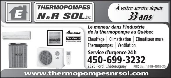 Thermopompes N & R Sol Inc (450-699-3232) - Annonce illustrée======= - Le meneur dans l industrie de la thermopompe au Québec Chauffage     Climatisation     Climatiseur mural Thermopompes     Ventilation Service d urgence 24 h 450-699-3232 À votre service depuisvotre service depu 33 ans 2325 Ford, Châteauguay RBQ Lic.: 1999-4615-25RBQ Lic.: 1999-4 www.thermopompesnrsol.com