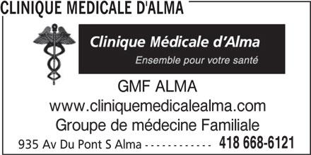 Clinique Médicale D'Alma (418-668-6121) - Annonce illustrée======= - CLINIQUE MEDICALE D'ALMA GMF ALMA www.cliniquemedicalealma.com Groupe de médecine Familiale 418 668-6121 935 Av Du Pont S Alma ------------