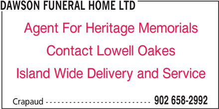 Dawson Funeral Home Ltd (902-658-2992) - Display Ad - DAWSON FUNERAL HOME LTD Agent For Heritage Memorials Contact Lowell Oakes Island Wide Delivery and Service 902 658-2992 Crapaud ---------------------------