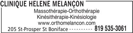 Melancon Hélène Ortho-Massothérapeute (819-535-3061) - Annonce illustrée======= - Massothérapie-Orthothérapie Kinésithérapie-Kinésiologie www.orthomelancon.com ---------- 819 535-3061 205 St-Prosper St Boniface CLINIQUE HELENE MELANÇON