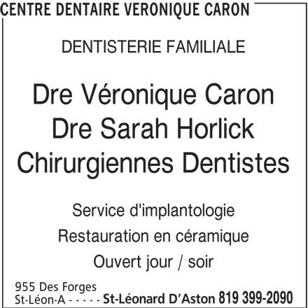 Centre Dentaire Véronique Caron (819-399-2090) - Annonce illustrée======= - CENTRE DENTAIRE VERONIQUE CARON DENTISTERIE FAMILIALE Dre Véronique Caron Dre Sarah Horlick Chirurgiennes Dentistes Service d'implantologie Restauration en céramique Ouvert jour / soir 955 Des Forges St-Léonard D Aston 819 399-2090 St-Léon-A - - - - -