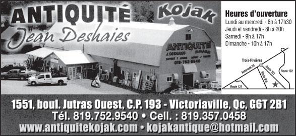 Antiquités J Deshaies (Kojak) (819-752-9540) - Annonce illustrée======= - Heures d'ouverture Route 122 Lundi au mercredi - 8h à 17h30 Jeudi et vendredi - 8h à 20h Samedi - 9h à 17h Dimanche - 10h à 17h Trois-Rivières Autoroute 20 Route 161 Route 955 Route 122