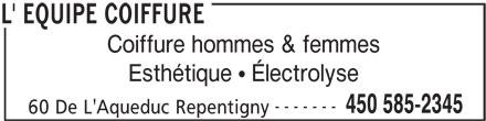 L' Équipe Coiffure (450-585-2345) - Annonce illustrée======= - 450 585-2345 60 De L'Aqueduc Repentigny L' EQUIPE COIFFURE ------- Coiffure hommes & femmes Esthétique   Électrolyse