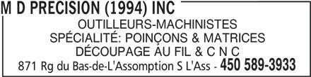M D Precision (1994) Inc (450-589-3933) - Annonce illustrée======= - OUTILLEURS-MACHINISTES SPÉCIALITÉ: POINÇONS & MATRICES DÉCOUPAGE AU FIL & C N C 450 589-3933 871 Rg du Bas-de-L'Assomption S L'Ass - M D PRECISION (1994) INC