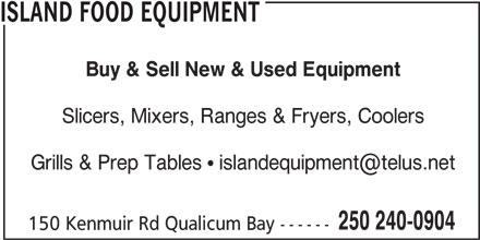 Island Food Equipment (250-240-0904) - Display Ad - ISLAND FOOD EQUIPMENT Buy & Sell New & Used Equipment Slicers, Mixers, Ranges & Fryers, Coolers 250 240-0904 150 Kenmuir Rd Qualicum Bay ------