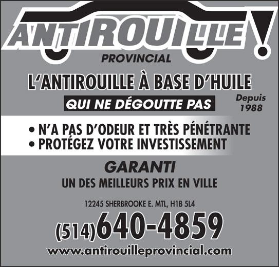 Antirouille Provincial (514-640-4859) - Annonce illustrée======= - L`ANTIROUILLE À BASE D HUILE Depuis QUI NE DÉGOUTTE PAS 1988 N A PAS D ODEUR ET TRÈS PÉNÉTRANTE PROTÉGEZ VOTRE INVESTISSEMENT GARANTI UN DES MEILLEURS PRIX EN VILLE 12245 SHERBROOKE E. MTL, H1B 5L4 (514)640-4859 www.antirouilleprovincial.com L`ANTIROUILLE À BASE D HUILE Depuis QUI NE DÉGOUTTE PAS 1988 N A PAS D ODEUR ET TRÈS PÉNÉTRANTE PROTÉGEZ VOTRE INVESTISSEMENT GARANTI UN DES MEILLEURS PRIX EN VILLE 12245 SHERBROOKE E. MTL, H1B 5L4 (514)640-4859 www.antirouilleprovincial.com