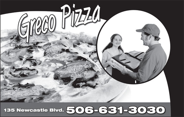 Greco Pizza (506-310-3030) - Annonce illustrée======= - GrecoPizza 135 Newcastle Blvd. 506-631-30305