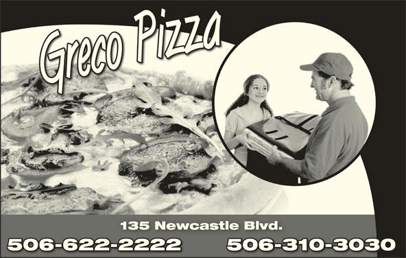 Greco Pizza (506-622-2222) - Annonce illustrée======= - GrecoPi 135 Newcastle Blvd.135 Newcastle Blvd. 506-310-3030506-622-2222 30506-310-30506-622-2222 zza