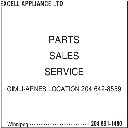Excell Appliance Ltd (204-661-1480) - Display Ad - PARTS SALES SERVICE GIMLI-ARNES LOCATION 204 642-8559 -------------------------- 204 661-1480 Winnipeg EXCELL APPLIANCE LTD
