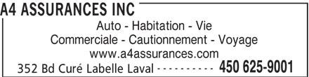 A4 Assurances Inc (450-625-9001) - Annonce illustrée======= - A4 ASSURANCES INC Auto - Habitation - Vie Commerciale - Cautionnement - Voyage www.a4assurances.com ---------- 450 625-9001 352 Bd Curé Labelle Laval