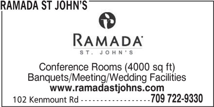 Ramada Hotel (709-722-9330) - Display Ad - RAMADA ST JOHN S Conference Rooms (4000 sq ft) Banquets/Meeting/Wedding Facilities www.ramadastjohns.com 709 722-9330 102 Kenmount Rd ------------------