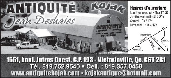 Antiquités J Deshaies (Kojak) (819-752-9540) - Annonce illustrée======= - Route 122 Autoroute 20 Route 161 Route 955 Route 122 Heures d'ouverture Lundi au mercredi - 8h à 17h30 Jeudi et vendredi - 8h à 20h Samedi - 9h à 17h Dimanche - 10h à 17h Trois-Rivières