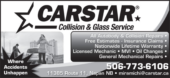 CARSTAR (506-773-6106) - Display Ad - Collision & Glass Service All Autobody & Collision Repairs Free Estimates - Insurance Claims Nationwide Lifetime Warranty Licensed Mechanic   MVI   Oil Changes General Mechanical Repairs Where Accidents 506-773-6106 Unhappen