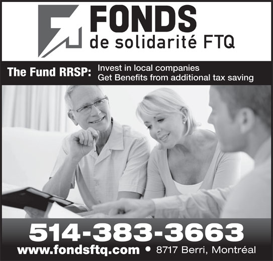 Fonds de Solidarité FTQ (514-383-3663) - Display Ad - The Fund RRSP: Invest in local companies Get Benefits from additional tax saving 514-383-3663 8717 Berri, Montréal www.fondsftq.com