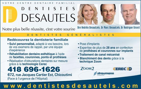 Centre Dentaire et d'implantologie Dr Marc Desautels Dentiste (418-696-1626) - Annonce illustrée======= - de prothèses et couronnes sur implants Réhabilitation dentaire esthétique à l'aide Traitement de canal mécanisé de facettes, couronnes, ponts et prothèses Blanchiment des dents grâce à la Réalisation d'obturations dentaires sur mesure technique Zoom grâce à la technologie Cerec 418 696-1626 Suivi personnalisé, adapté à vos besoins, lors Pose d'implants de vos examens de rappel, par une équipe Expertise de plus de 28 ans en confection d'expérience