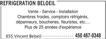 Refrigeration Beloeil (450-467-0348) - Annonce illustrée======= - REFRIGERATION BELOEIL Vente - Service - Installation Chambres froides, comptoirs réfrigérés, dépanneurs, boucheries, fleuristes, etc.... Plus de 25 années d'expérience ---------------- 450 467-0348 655 Vincent Beloeil